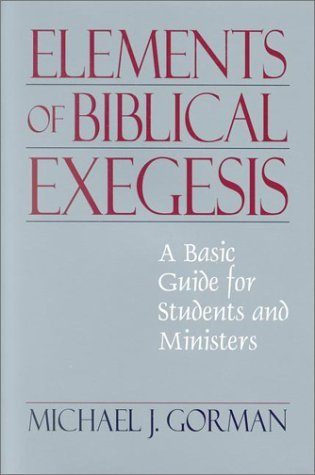 The Elements of Biblical Exegesis: A Basic Guide for Ministers and Students