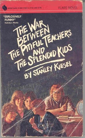 The War Between the Pitiful Teachers and the Splendid Kids by Stanley Kiesel