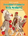 Everything's Coming Up Sock Monkeys!: Art, History and Business of the American Sock Monkey