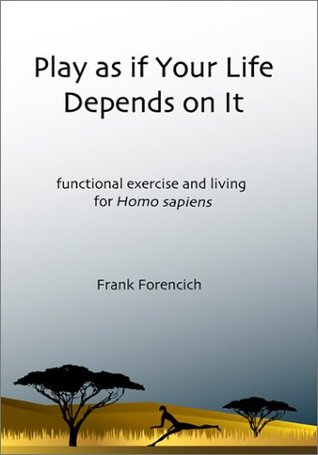 Play as if Your Life Depends on It by Frank Forencich