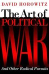 The Art of Political War and Other Radical Pursuits by David Horowitz