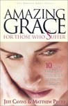 Amazing Grace for Those Who Suffer: Ten Life-changing Stories of Hope and Healing (Amazing Grace Series)