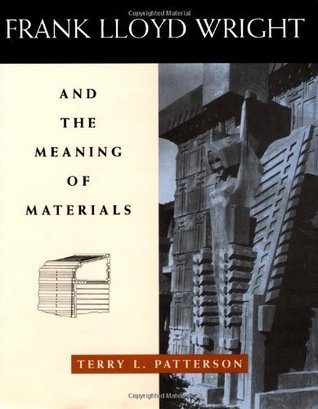 Frank Lloyd Wright and the Meaning of Materials (Architecture)