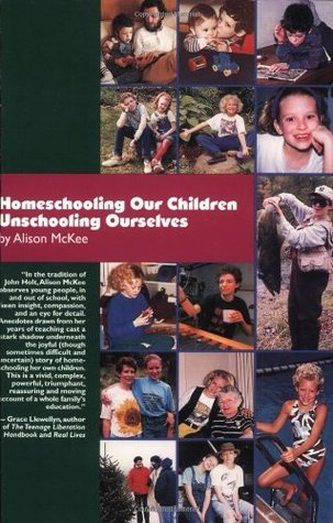 Homeschooling Our Children Unschooling Ourselves by Alison McKee