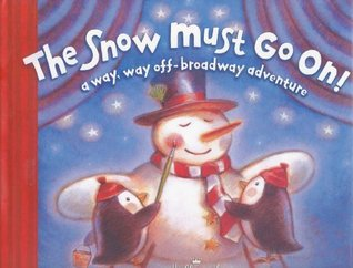 The Snow Must Go On!: A Way, Way Off-Broadway Adventure