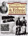 A Genealogist's Guide to Discovering Your Immigrant & Ethnic Ancestors: How to Find and Record Your Unique Heritage