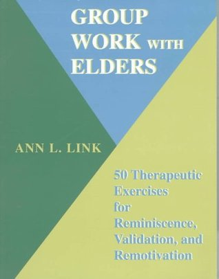 Group Work With Elders: 50 Therapeutic Exercises for Reminiscence, Validation, and Remotivation