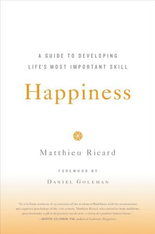 Happiness: A Guide to Developing Lifes Most Important Skill