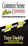 Common Sense Ain't Common: A Practical Guide to Getting the Most Out of Life
