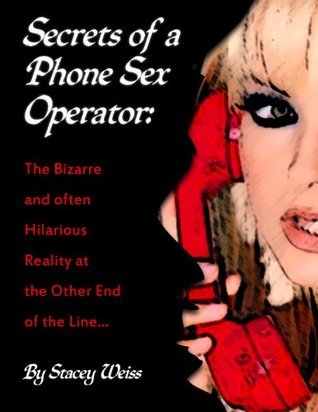 Secrets of a Phone Sex Operator: The Bizarre and Often Hilarious Reality at the Other End of the Line