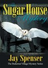 The Sugar House Mystery: The Butternut Village Mystery Series