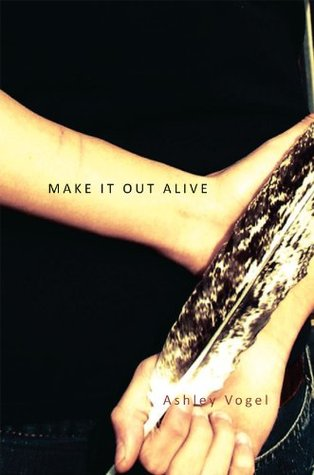 Make It Out Alive  by  Ashley Vogel