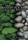 From Barren Rocks...To Living Stones