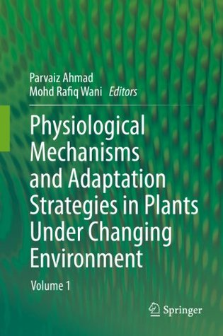 Physiological Mechanisms and Adaptation Strategies in Plants Under Changing Environment: Volume 1  by  Parvaiz Ahmad