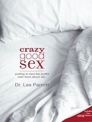 Crazy Good Sex: Putting to Bed the Myths Men Have about Sex