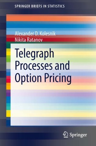 Telegraph Processes and Option Pricing  by  Alexander D. Kolesnik