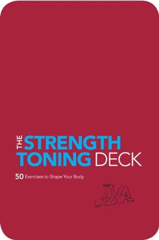 The Strength and Toning Deck: 50 Exercises to Shape Your Body  by  Shirley Archer