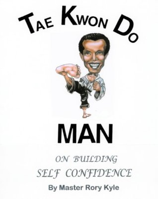 Tae Kwon Do Man on Building Self Confidence Master Rory Kyle
