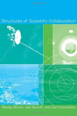 Structures of Scientific Collaboration (Inside Technology) Wesley Shrum