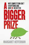 A Bigger Prize: Why Competition Isn't Everything and How We Do Better