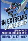 In Extremis Leadership: Leading As If Your Life Depended On It (J-B Leader to Leader Institute/PF Drucker Foundation)