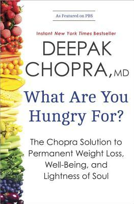 What Are You Hungry For?: The Chopra Solution to Permanent Weight Loss, Well-Being, and Lightness of Soul  - Deepak Chopra