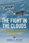 The Fight in the Clouds: The Extraordinary Combat Experience of P-51 Mustang Pilots During World War II