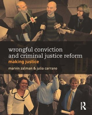Wrongful Conviction and Criminal Justice Reform: Making Justice (Criminology and Justice Studies)  by  Marvin Zalman