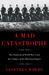 A Mad Catastrophe by Geoffrey Wawro