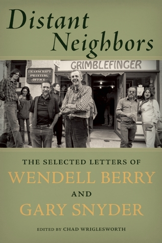 Distant Neighbors: The Selected Letters of Wendell Berry Gary Snyder
