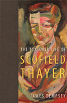 Tortured Life of Scofield Thayer by James Dempsey