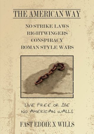 THE AMERICAN WAY -NO STRIKE LAWS- RIGHTWINGERS CONSPIRACY ROMAN STYLE WARS:Live Free or Die - No American Walls FAST EDDIE X WILLS
