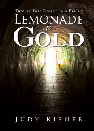 Lemonade to Gold  by  Judy Risner