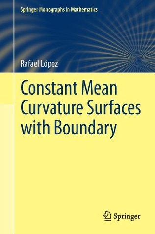 Constant Mean Curvature Surfaces with Boundary (Springer Monographs in Mathematics) Rafael  López