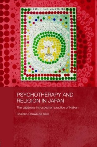 Psychotherapy and Religion in Japan: The Japanese Introspection Practice of Naikan (Japan Anthropology Workshop Series)  by  Chikako Ozawa-de Silva