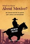 What's to Know About Mexico?: One Thousand Questions and Answers About America's Southern Neighbor