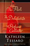Kathleen Tessaro 3-Book Collection: The Flirt, The Debutante, The Perfume Collector