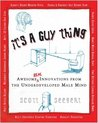 It's a Guy Thing: Awesome Innovations from the Underdeveloped Male Mind