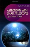 Astronomy with Small Telescopes: Up to 5-inch, 125mm: Up to 5-inch, 125 Mm (The Patrick Moore Practical Astronomy Series)