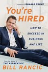 You're Hired: How To Succeed In Business & Life From The Winner Of The A
