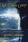 Am I Okay, God? Devotionals from the Seventh Dimension by Lorilyn Roberts