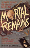 Mortal Remains: A True Story of Ritual Murder