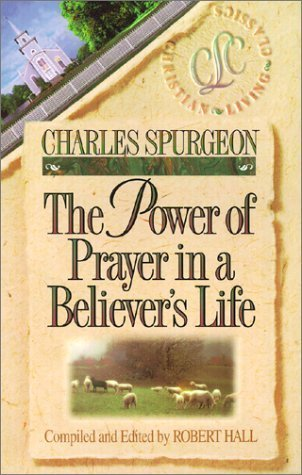 Power of Prayer in a Believer's Life by Charles Haddon Spurgeon
