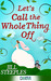 Let's Call the Whole Thing Off by Jill Steeples