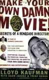 Make Your Own Damn Movie!: Secrets of a Renegade Director