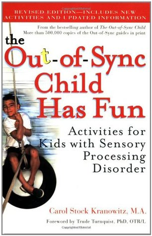 The Out-of-Sync Child Has Fun: Activities for Kids with Sensory Processing Disorder