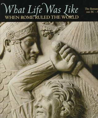 What Life Was Like When Rome Ruled the World by Time-Life Books