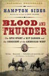 Blood and Thunder: The Epic Story of Kit Carson & the Conquest of the American West