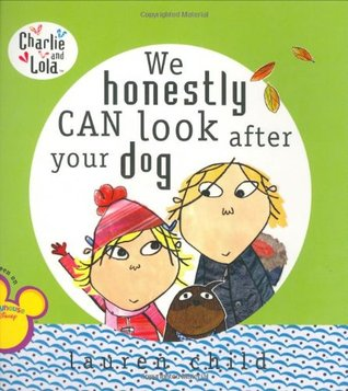 We Honestly Can Look After Your Dog by Lauren Child