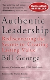 Authentic Leadership: Rediscovering the Secrets to Creating Lasting Value